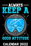 Always Keep A Good Attitude Calendar 2022: Funny Aviation Joke Plane Pilot - Pilots Humor Themed Calendar 2022 Cover Appointment Planner Book & Organizer For Daily Notes