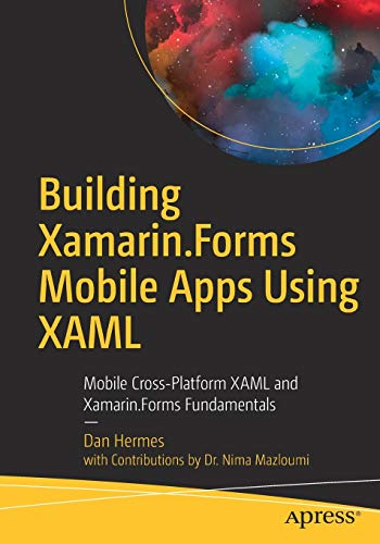 Building Xamarin.Forms Mobile Apps Using XAML: Mobile Cross-Platform XAML and Xamarin.Forms Fundamen
