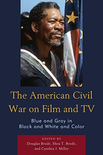 The American Civil War on Film and TV: Blue and Gray in Black and White and Color