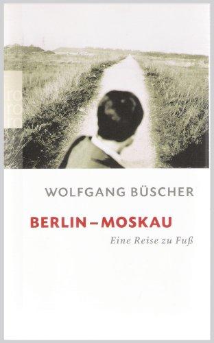 Berlin - Moskau: Eine Reise zu Fuß