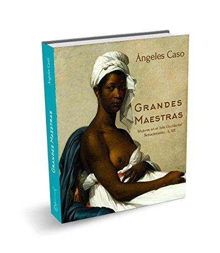 Grandes maestras: Mujeres en el arte occidental. Renacimiento-Siglo XIX