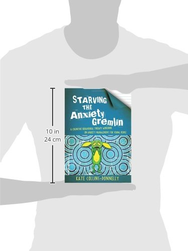 Starving the Anxiety Gremlin: A Cognitive Behavioural Therapy Workbook on Anxiety Management for Young People: 1 (Gremlin and Thief CBT Workbooks)