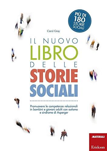 Il nuovo libro delle storie sociali. Promuovere le competenze relazionali in bambini e giovani adulti con autismo e sindrome di Asperger. Con aggiornamento online (I materiali)