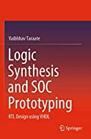 Logic Synthesis and SOC Prototyping: RTL Design using VHDL