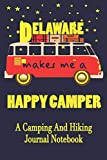 Delaware Makes Me A Happy Camper: A Camping And Hiking Journal Notebook For Recording Campsite and Hiking Information Open Format Suitable For Travel ... Field Notes. 114 pages 6 by 9 Convenient Size