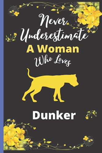 Never Underestimate A Woman Who Loves Dunker: Best Dunker Notebook For Woman, Animal Lover Mom ,Sister,Daughter Dunker Notebook Journal Gift For ... To Take Daily Notes, Ideas Your Feel,.Vol-4