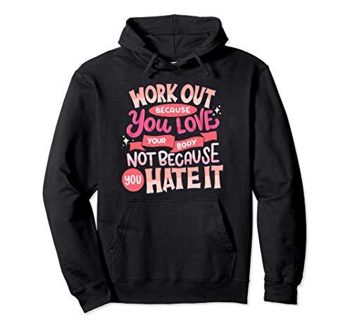 Haz ejercicio porque amas tu cuerpo - Declaración Sudadera con Capucha