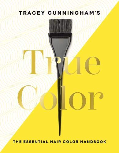 Tracey Cunningham?s True Color: The Essential Hair Color Handbook
