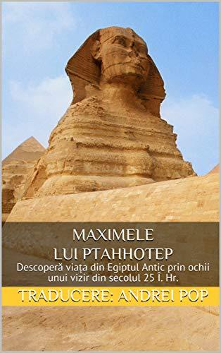 Maximele lui Ptahhotep: Descoperă viața din Egiptul Antic prin ochii unui vizir din secolul 25 Î. Hr. (Romansh Edition)