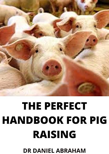 THE PERFECT HANDBOOK FOR PIG RAISING (English Edition)