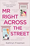 Mr Right Across the Street: The perfect escape for lockdown and the most feel good romantic comedy of 2021! (The Kathryn Freeman Romcom Collection, Book 4) (English Edition)