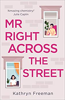 Mr Right Across the Street: The perfect escape for lockdown and the most feel good romantic comedy of 2021! (The Kathryn Freeman Romcom Collection, Book 4) by [Kathryn Freeman]