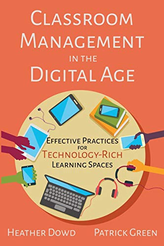 Compare Textbook Prices for Classroom Management in the Digital Age: Effective Practices for Technology-Rich Learning Spaces Illustrated Edition ISBN 9781950714087 by Dowd, Heather,Green, Patrick