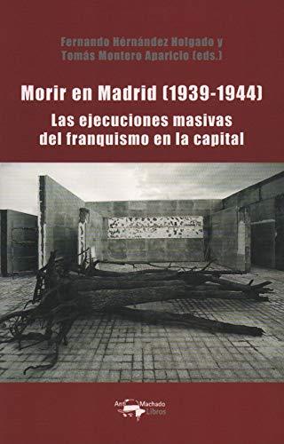 Morir en Madrid (1939-1944): Las ejecuciones masivas del franquismo en la capital