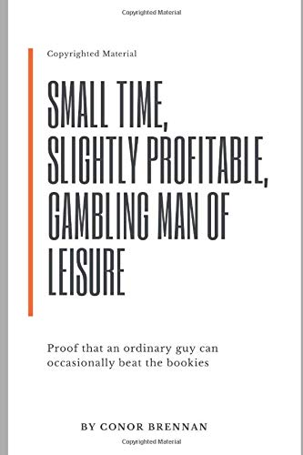 Small time, Slightly Profitable, Gambling Man of Leisure: Proof that an ordinary guy can occasionally beat the bookies