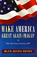 Make America Great Again (Maga)!: VS When Was America Great For Us All?