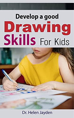 DEVELOP A GOOD DRAWING SKILLS FOR KIDS: A Cool Step By Step Drawing Guide for Kids (English Edition)