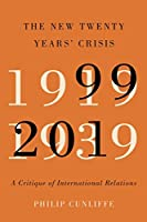 The New Twenty Years' Crisis: A Critique of Contemporary International Relations, 1999-2019