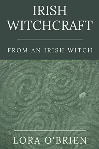 Irish Witchcraft from an Irish Witch: True to the Heart