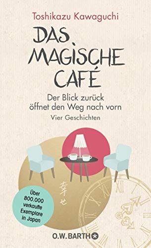 Buchseite und Rezensionen zu 'Das magische Café: Der Blick zurück öffnet den Weg nach vorn' von Toshikazu Kawaguchi
