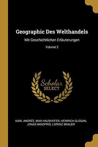 GER-GEOGRAPHIC DES WELTHANDELS: Mit Geschichtlichen Erläuterungen; Volume 2
