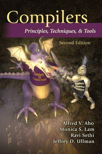 Compare Textbook Prices for Compilers: Principles, Techniques, and Tools 2nd Edition ISBN 9780321486813 by Aho, Alfred,Lam, Monica,Sethi, Ravi,Ullman, Jeffrey