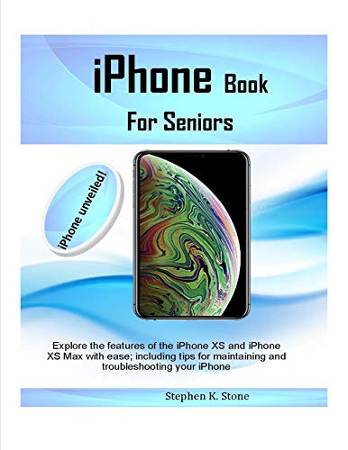 iPhone Book For Seniors: Explore the features of the iPhone XS and iPhone XS Max with ease; including tips for maintaining and troubleshooting your iPhone (English Edition)