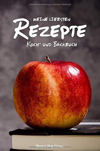 meine liebsten Rezepte - Koch- und Backbuch: Rezeptebuch zum Selber Schreiben, Eintragen und Selbst Gestalten - DIY Rezeptbuch, Kochbuch und Backbuch ... Geburtstagsgeschenk, Weihnachtsgeschenk