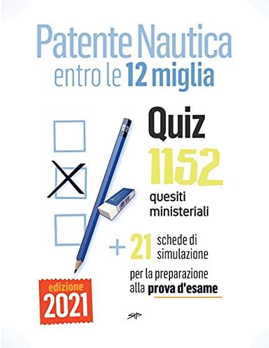 Patente Nautica entro le 12 miglia - Quiz: 1152 quesiti ministeriali + 21 schede per la preparazione alla prova d'esame