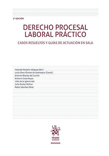 Derecho Procesal Laboral Práctico. Casos Resueltos y Guías De Actuación En sala 2ª Edición 2019 (Manuales de Derecho del Trabajo y Seguridad Social)