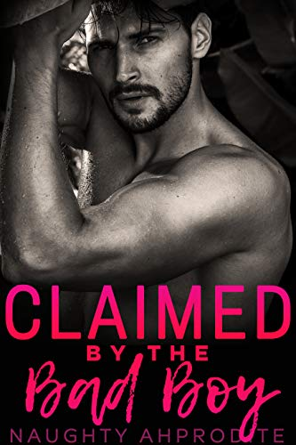 Claimed By The Bad Boy: Steamy Alpha Male Romance Collection