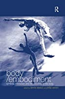 Body/Embodiment: Symbolic Interaction and the Sociology of the Body