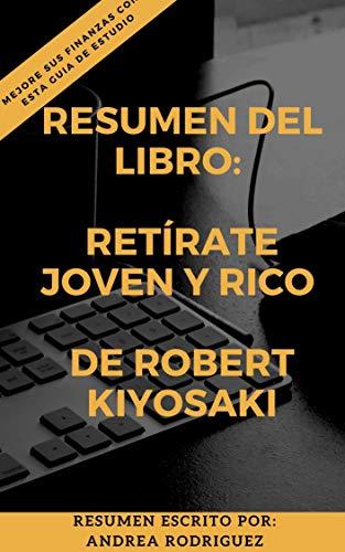 RESUMEN DEL LIBRO: RETÍRATE JOVEN Y RICO: DE ROBERT KIYOSAKI