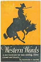 Western words: A dictionary of the range, cow camp and trail