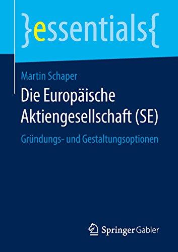 Die Europäische Aktiengesellschaft (SE): Gründungs- und Gestaltungsoptionen (essentials)
