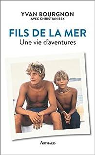 Fils de la mer – Une vie d'aventures par Yvan Bourgnon