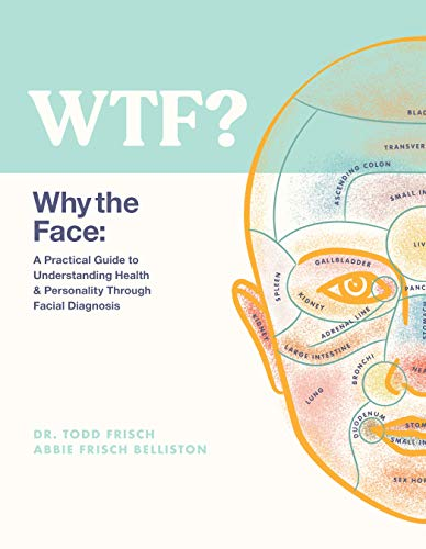 WTF? Why the Face: A Practical Guide to Understanding Health & Personality Through Facial Diagnosis