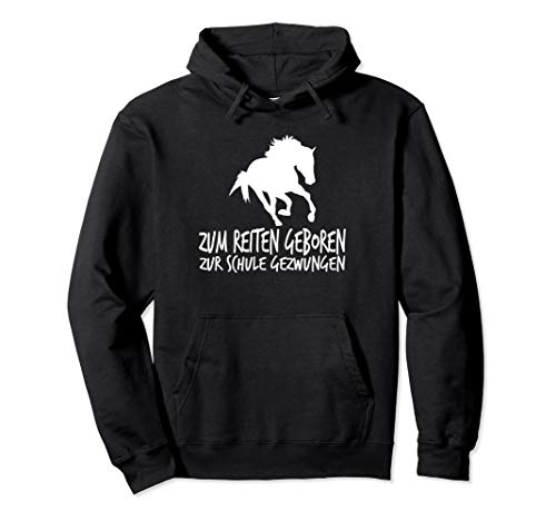 Zum Reiten Geboren Zur Schule Gezwungen Reiter Pferd T-Shirt Pullover Hoodie