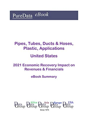 Pipes, Tubes, Ducts & Hoses, Plastic, Applications United States Summary: 2021 Economic Recovery Impact on Revenues & Financials (English Edition)