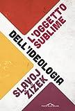 L'oggetto sublime dell'ideologia (Italian Edition)