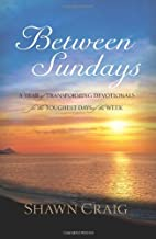 Between Sundays: A Year of Transforming Devotionals for the Toughest Days by Shawn Craig (2006-12-19)