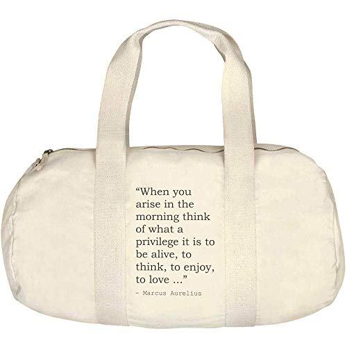 'When you arise in the morning think of what a privilege it is to be alive, to think, to enjoy, to love ...' Quote By Marcus Aurelius Canvas Duffle / Gym Bag (DF00000705)