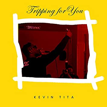 Tripping for You