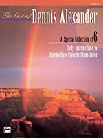The Best of Dennis Alexander: A Special Collection of 6 Early Intermediate to Intermediate Favorite Piano Solos, Book 2