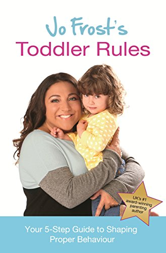 Jo Frost's Toddler Rules: Your 5-Step Guide to Shaping Proper Behaviour (English Edition)