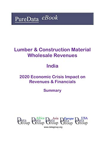Lumber & Construction Material Wholesale Revenues India Summary: 2020 Economic Crisis Impact on Revenues & Financials (English Edition)