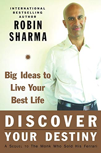 Discover Your Destiny with the Monk Who Sold His Ferrari: A Blueprint for Living Your Best Life: Big Ideas to Live Your Best Life