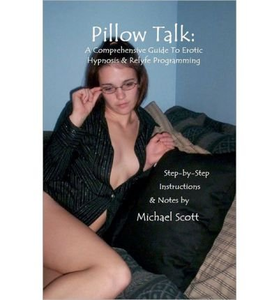 Pillow Talk: A Comprehensive Guide to Erotic Hypnosis & Relyfe Programming: Step by Step Instructions & Easy to Read Scripts (Paperback) - Common