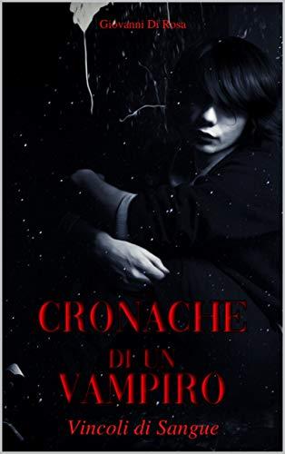 Cronache di un vampiro - Vincoli di sangue: Romanzo dark fantasy. Gotico - Sensuale - Spaventoso