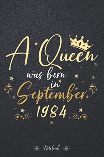 A Queen Was Born In September 1984 Notebook - Beautiful Birthday Gift for Women: Planner, Book, 114 Pages, Work List, Stylish Paperback, Wedding, Budget, 6x9 inch